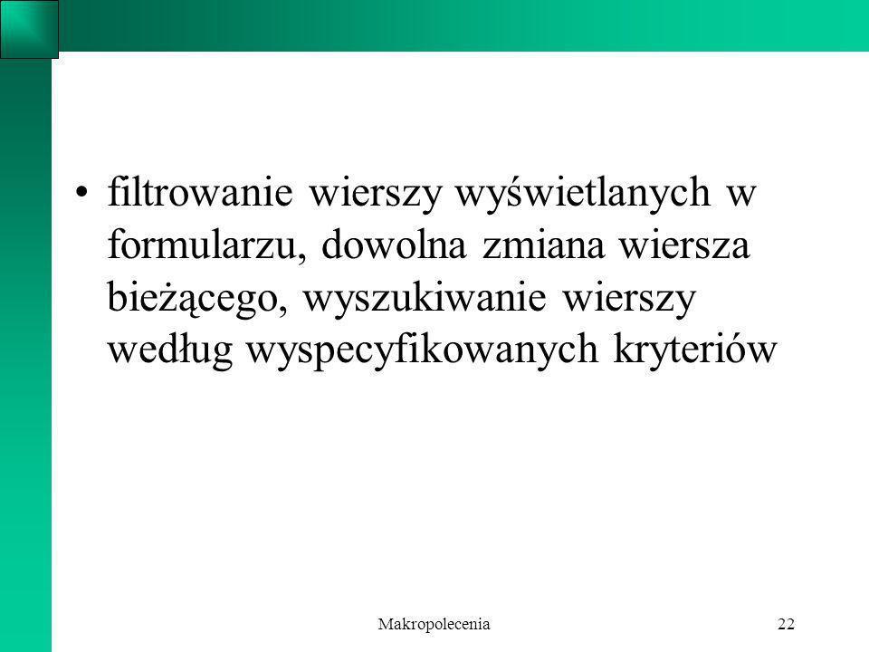 Makropolecenia22 filtrowanie wierszy wyświetlanych w formularzu, dowolna zmiana wiersza bieżącego, wyszukiwanie wierszy według wyspecyfikowanych kryte