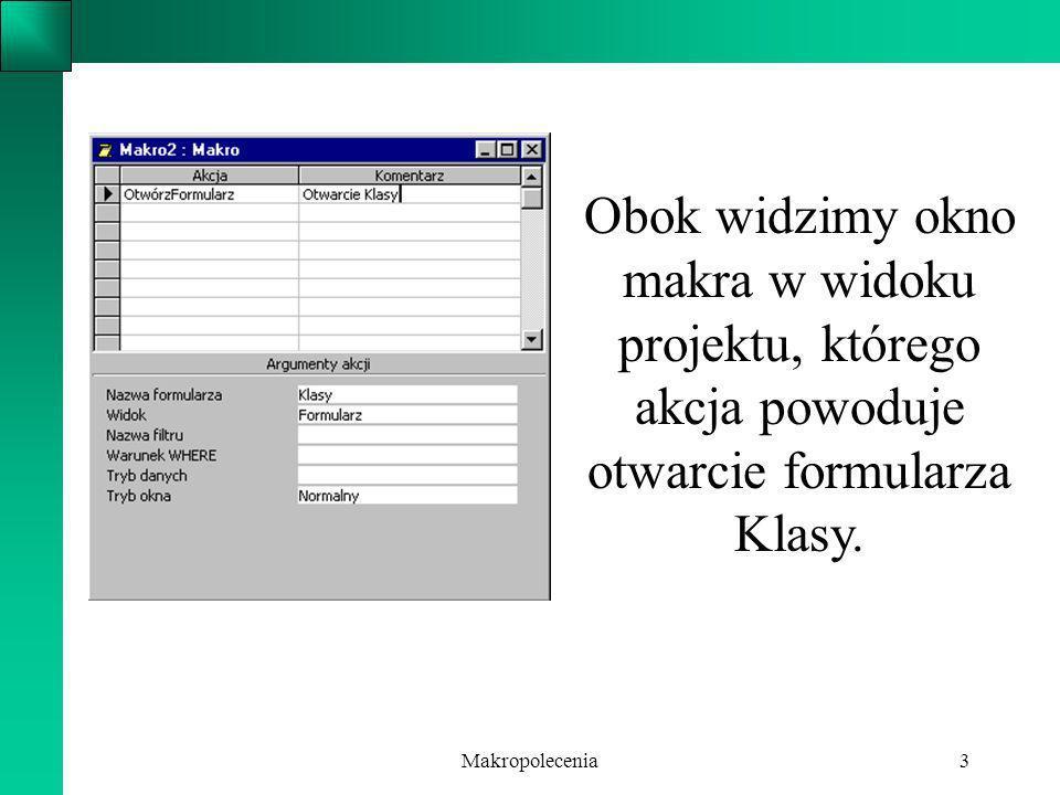 Makropolecenia3 Obok widzimy okno makra w widoku projektu, którego akcja powoduje otwarcie formularza Klasy.