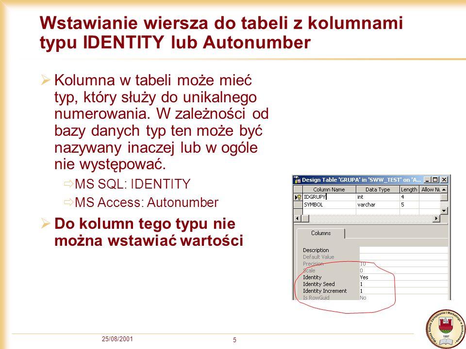 25/08/2001 5 Wstawianie wiersza do tabeli z kolumnami typu IDENTITY lub Autonumber Kolumna w tabeli może mieć typ, który służy do unikalnego numerowan