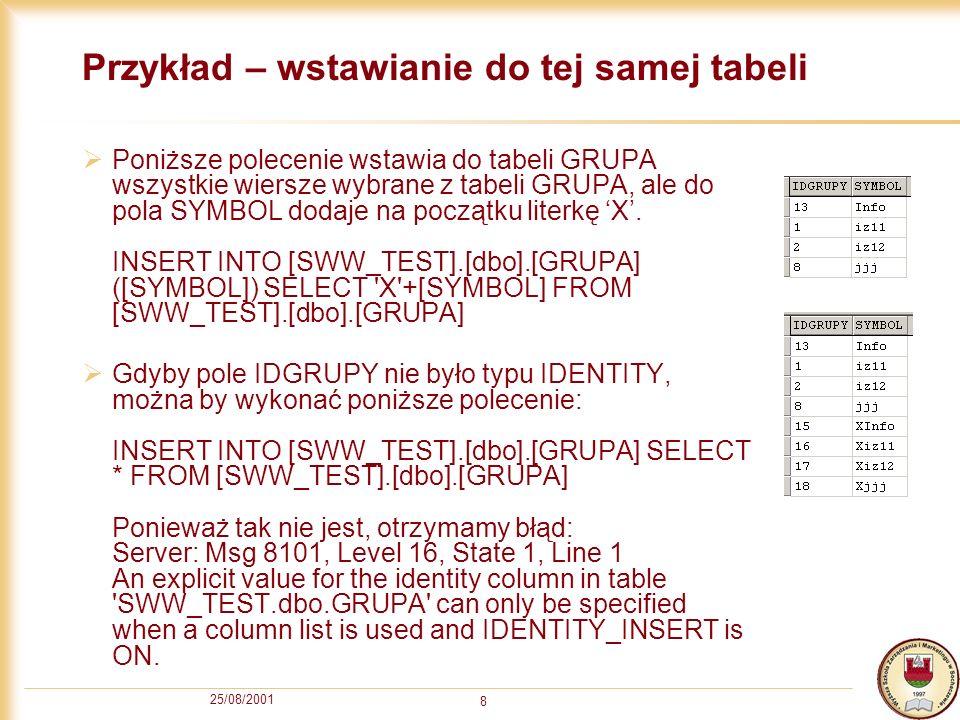 25/08/2001 8 Przykład – wstawianie do tej samej tabeli Poniższe polecenie wstawia do tabeli GRUPA wszystkie wiersze wybrane z tabeli GRUPA, ale do pol