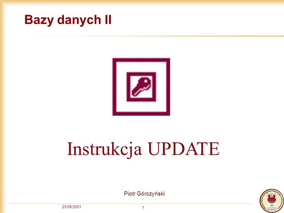 25/08/2001 1 Bazy danych II Piotr Górczyński Instrukcja UPDATE