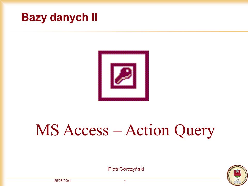 25/08/2001 1 Bazy danych II Piotr Górczyński MS Access – Action Query