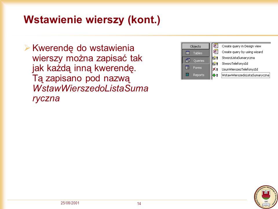 25/08/2001 14 Wstawienie wierszy (kont.) Kwerendę do wstawienia wierszy można zapisać tak jak każdą inną kwerendę.