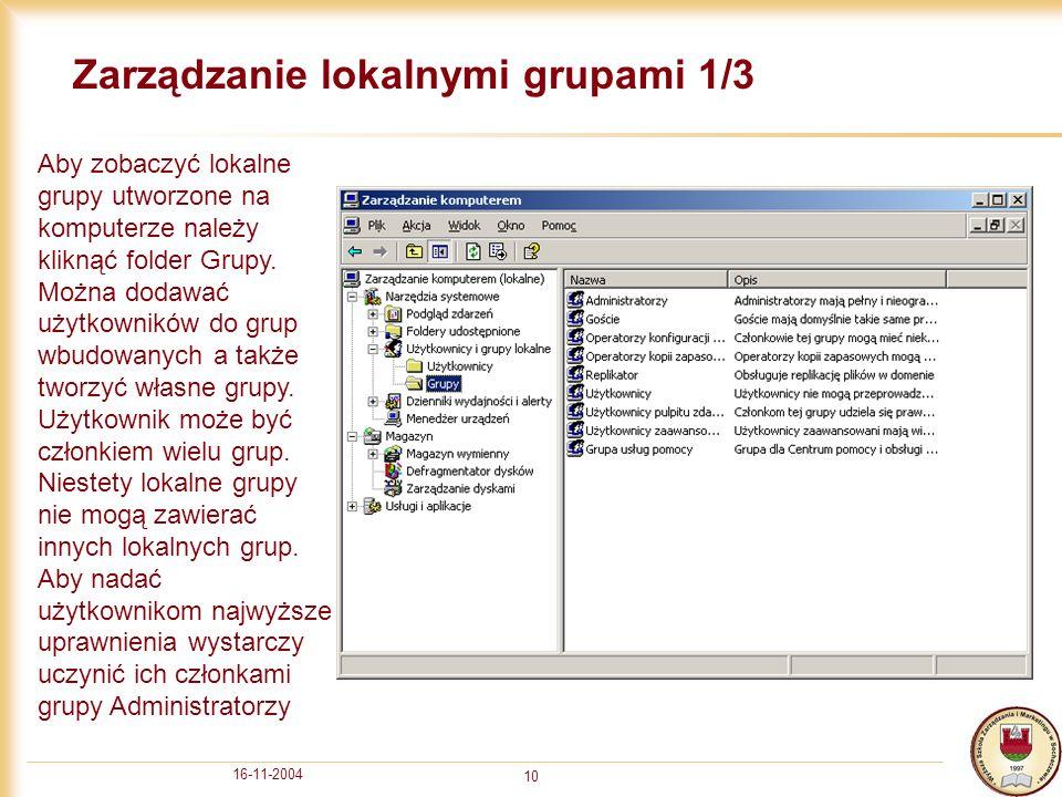 16-11-2004 10 Zarządzanie lokalnymi grupami 1/3 Aby zobaczyć lokalne grupy utworzone na komputerze należy kliknąć folder Grupy.