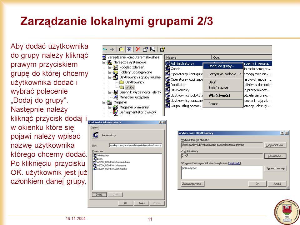 16-11-2004 11 Zarządzanie lokalnymi grupami 2/3 Aby dodać użytkownika do grupy należy kliknąć prawym przyciskiem grupę do której chcemy użytkownika dodać i wybrać polecenie Dodaj do grupy.