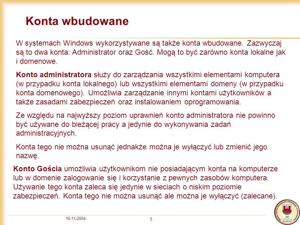 16-11-2004 5 Konta wbudowane W systemach Windows wykorzystywane są także konta wbudowane.