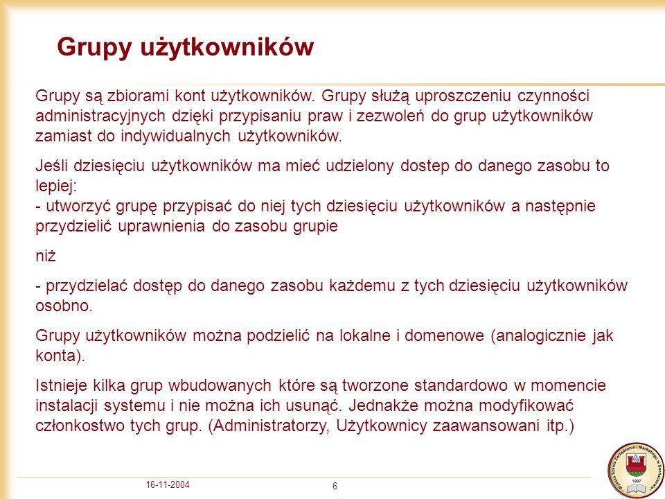 16-11-2004 6 Grupy użytkowników Grupy są zbiorami kont użytkowników.