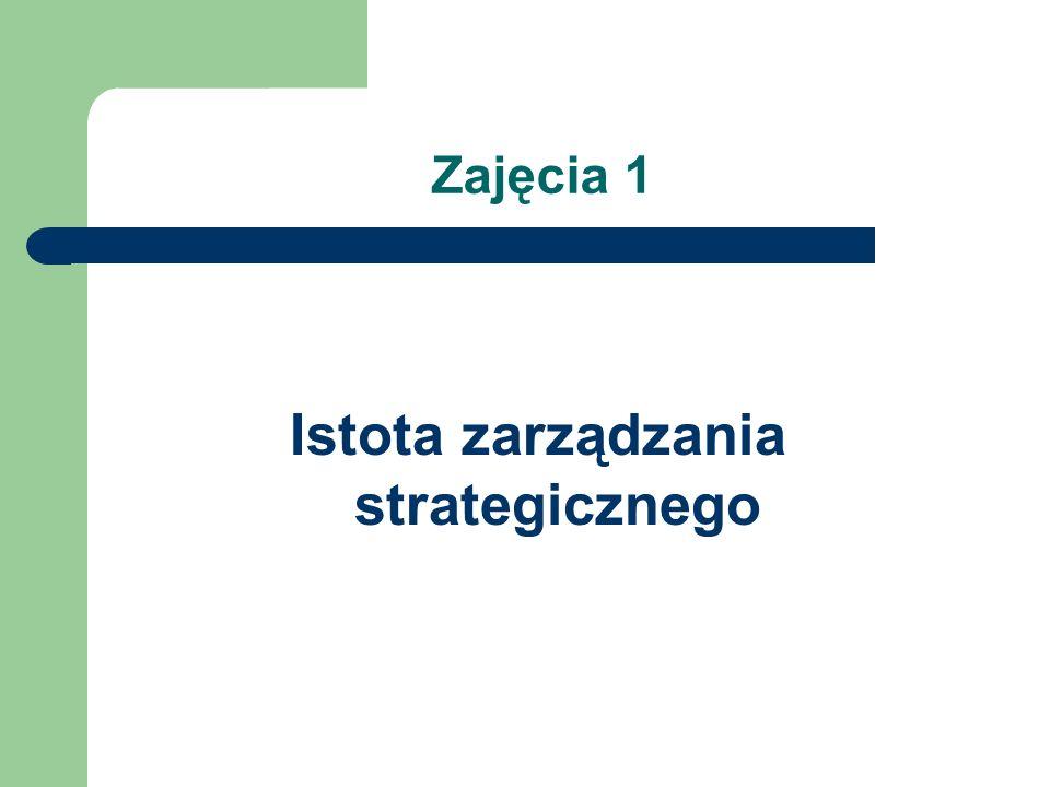 Zajęcia 1 Istota zarządzania strategicznego