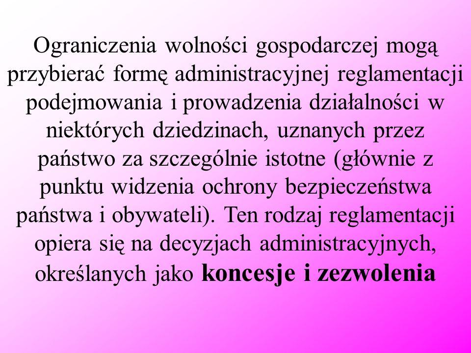 Ograniczenia wolności gospodarczej mogą przybierać formę administracyjnej reglamentacji podejmowania i prowadzenia działalności w niektórych dziedzina