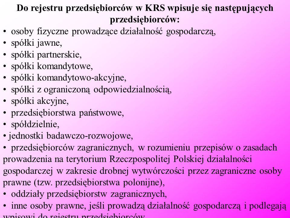 Do rejestru przedsiębiorców w KRS wpisuje się następujących przedsiębiorców: osoby fizyczne prowadzące działalność gospodarczą, spółki jawne, spółki p