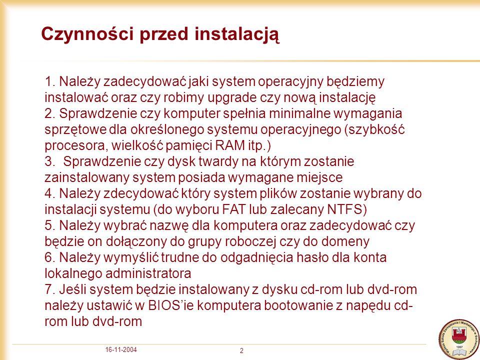 16-11-2004 2 Czynności przed instalacją 1. Należy zadecydować jaki system operacyjny będziemy instalować oraz czy robimy upgrade czy nową instalację 2