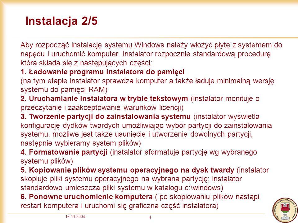 16-11-2004 4 Instalacja 2/5 Aby rozpocząć instalację systemu Windows należy włożyć płytę z systemem do napędu i uruchomić komputer. Instalator rozpocz