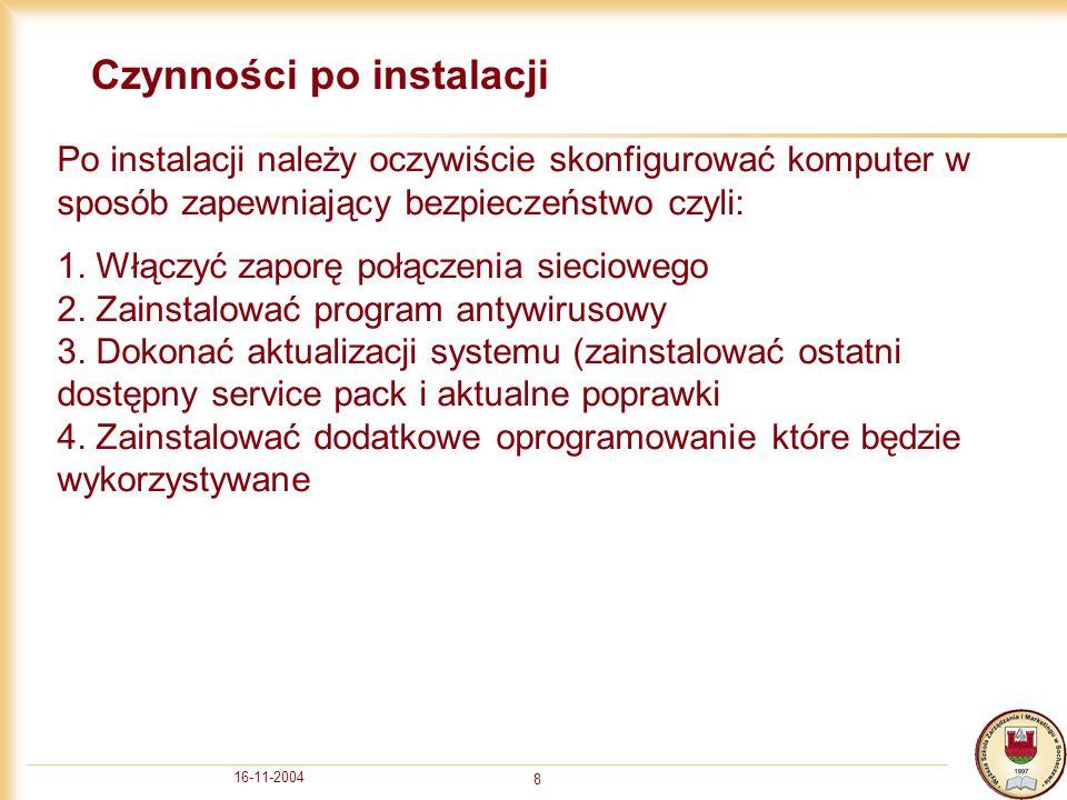 16-11-2004 8 Czynności po instalacji Po instalacji należy oczywiście skonfigurować komputer w sposób zapewniający bezpieczeństwo czyli: 1. Włączyć zap