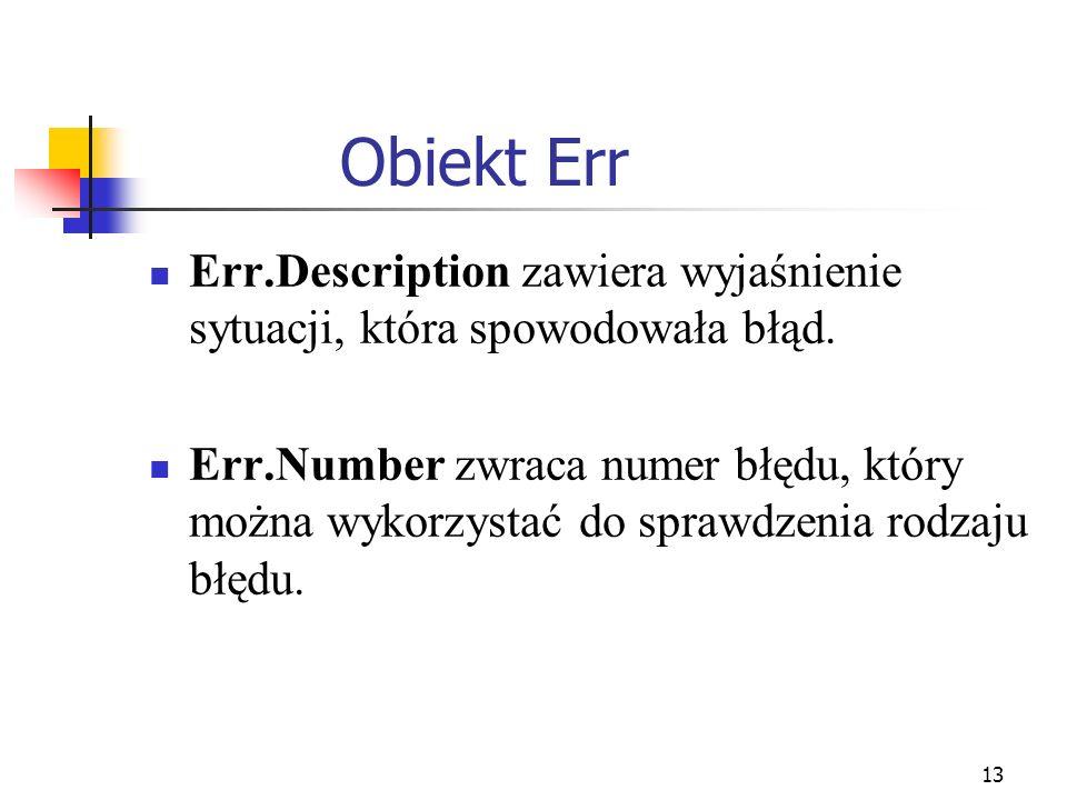 13 Obiekt Err Err.Description zawiera wyjaśnienie sytuacji, która spowodowała błąd. Err.Number zwraca numer błędu, który można wykorzystać do sprawdze