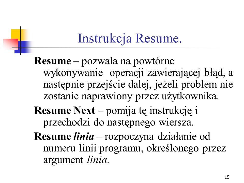 15 Instrukcja Resume. Resume – pozwala na powtórne wykonywanie operacji zawierającej błąd, a następnie przejście dalej, jeżeli problem nie zostanie na