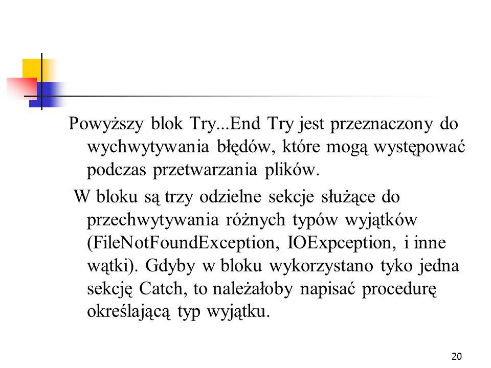 20 Powyższy blok Try...End Try jest przeznaczony do wychwytywania błędów, które mogą występować podczas przetwarzania plików. W bloku są trzy odzielne