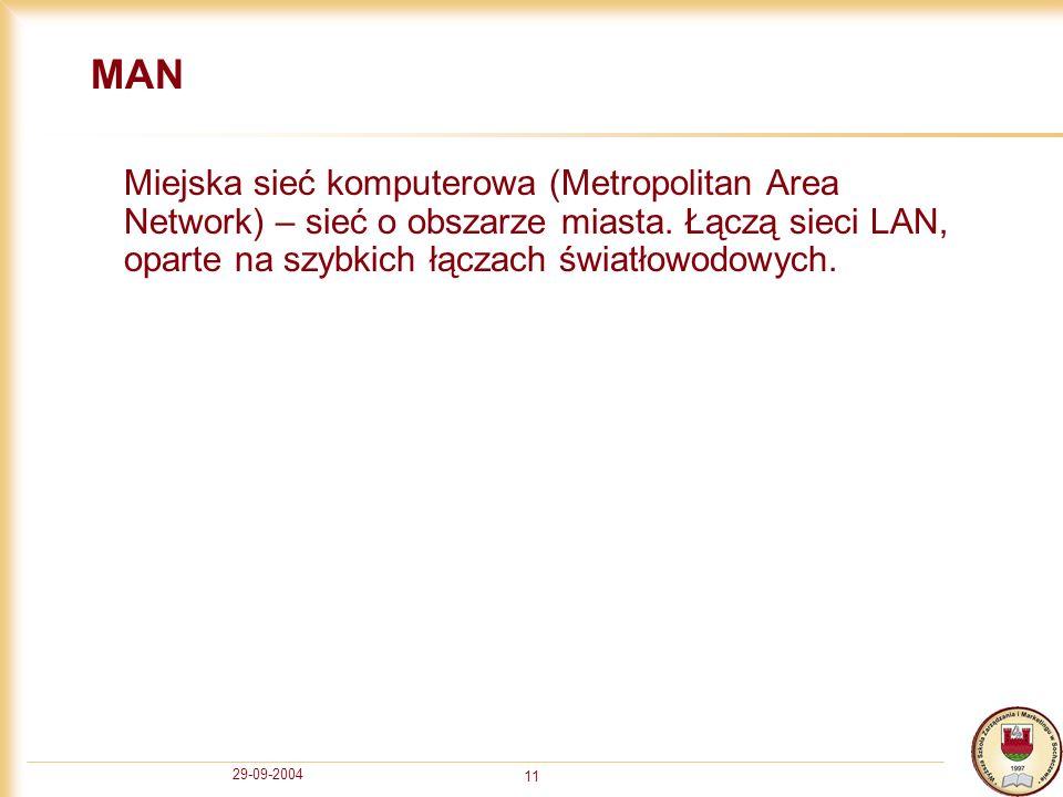 29-09-2004 11 MAN Miejska sieć komputerowa (Metropolitan Area Network) – sieć o obszarze miasta. Łączą sieci LAN, oparte na szybkich łączach światłowo