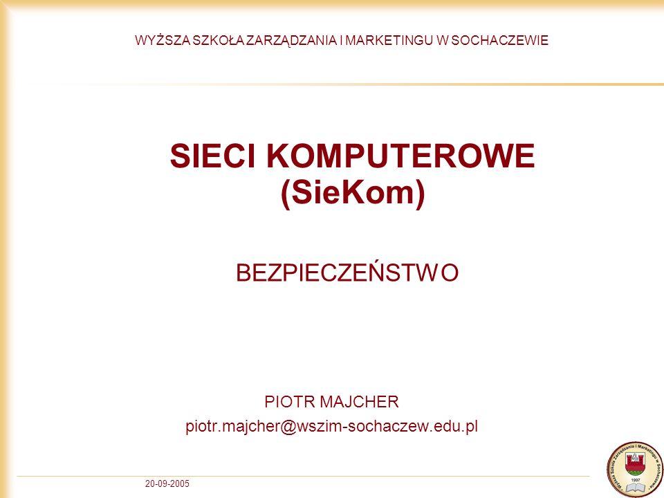 20-09-2005 SIECI KOMPUTEROWE (SieKom) PIOTR MAJCHER piotr.majcher@wszim-sochaczew.edu.pl WYŻSZA SZKOŁA ZARZĄDZANIA I MARKETINGU W SOCHACZEWIE BEZPIECZ