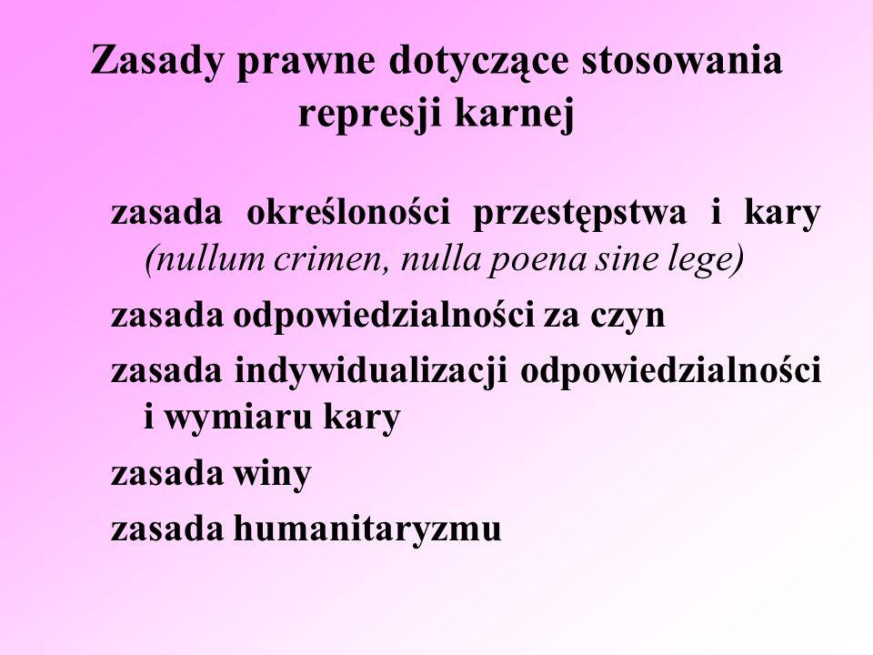 Zasady prawne dotyczące stosowania represji karnej zasada określoności przestępstwa i kary (nullum crimen, nulla poena sine lege) zasada odpowiedzialn