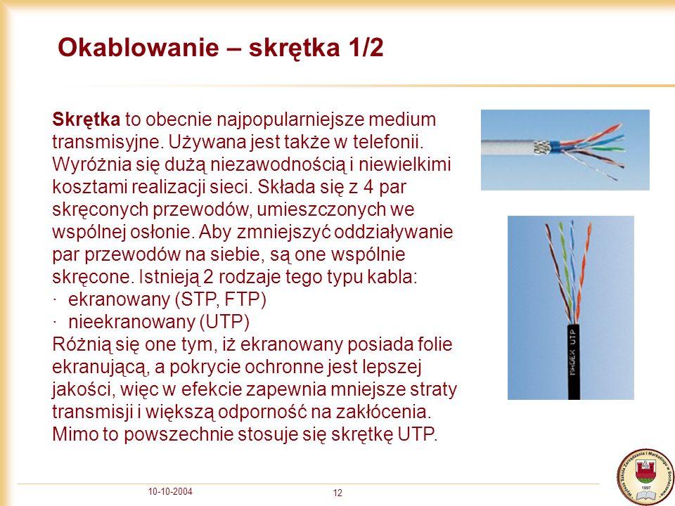 10-10-2004 12 Okablowanie – skrętka 1/2 Skrętka to obecnie najpopularniejsze medium transmisyjne. Używana jest także w telefonii. Wyróżnia się dużą ni
