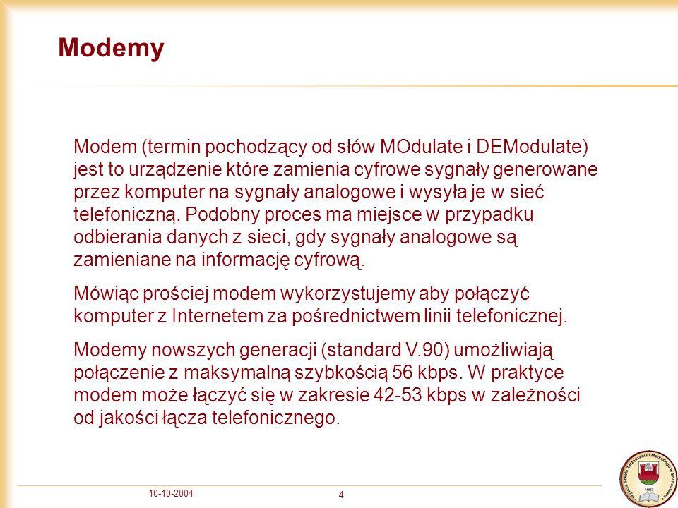 10-10-2004 4 Modemy Modem (termin pochodzący od słów MOdulate i DEModulate) jest to urządzenie które zamienia cyfrowe sygnały generowane przez kompute