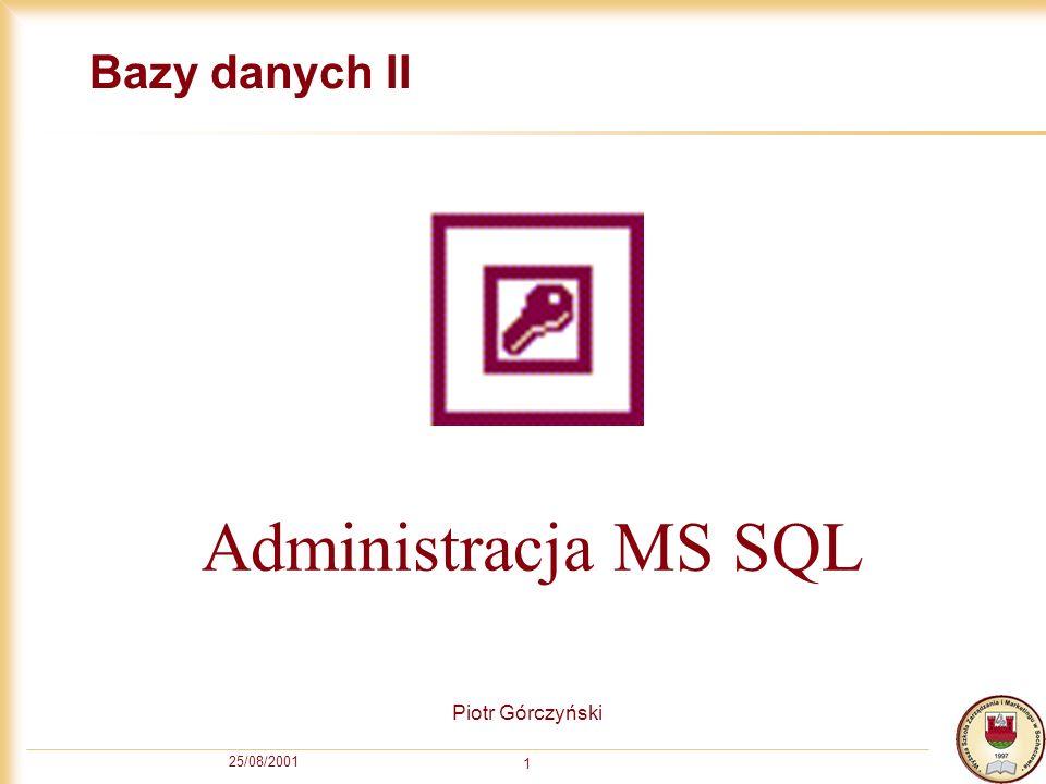 25/08/2001 1 Bazy danych II Piotr Górczyński Administracja MS SQL