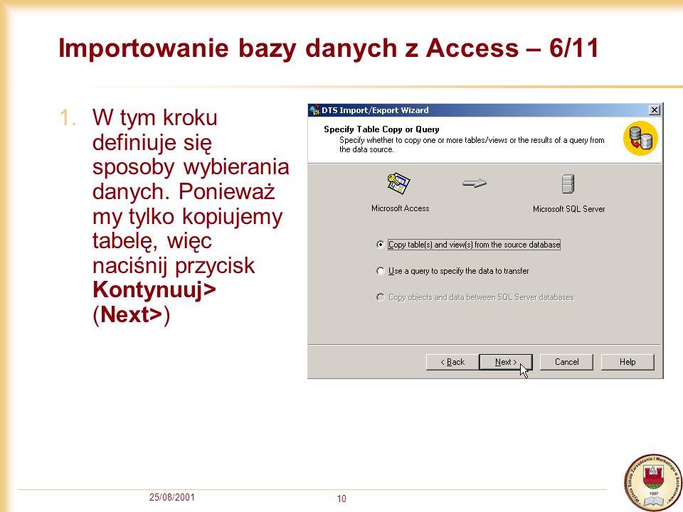 25/08/2001 10 Importowanie bazy danych z Access – 6/11 1.W tym kroku definiuje się sposoby wybierania danych. Ponieważ my tylko kopiujemy tabelę, więc