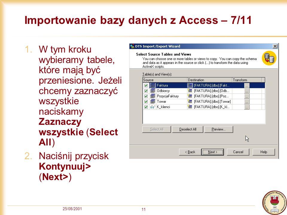 25/08/2001 11 Importowanie bazy danych z Access – 7/11 1.W tym kroku wybieramy tabele, które mają być przeniesione. Jeżeli chcemy zaznaczyć wszystkie