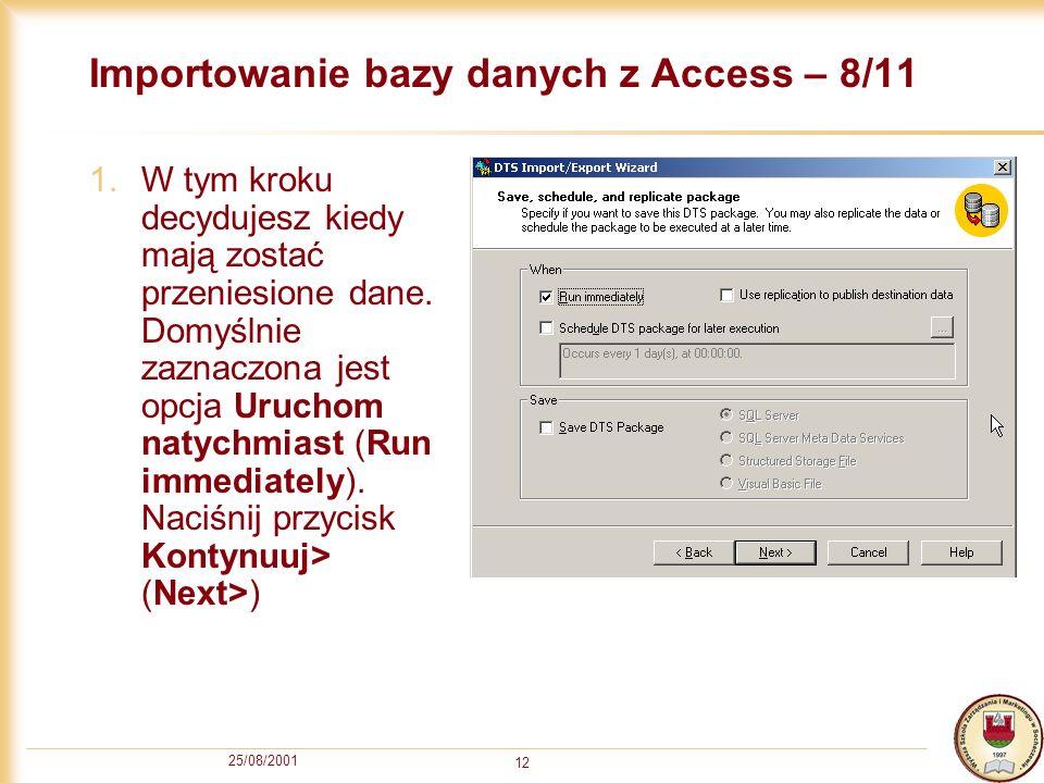 25/08/2001 12 Importowanie bazy danych z Access – 8/11 1.W tym kroku decydujesz kiedy mają zostać przeniesione dane. Domyślnie zaznaczona jest opcja U
