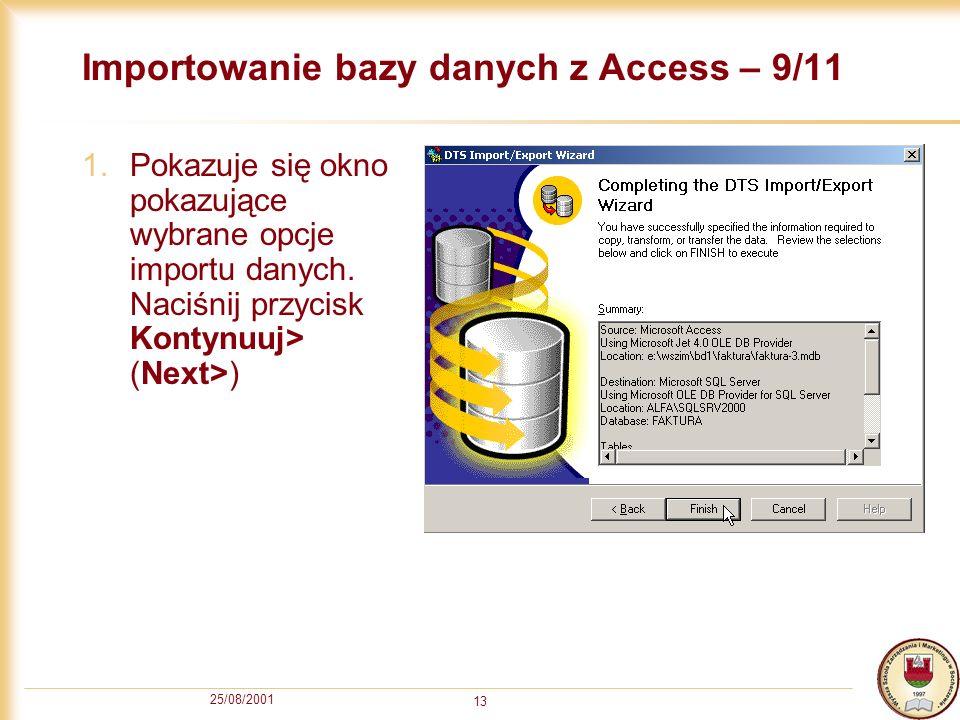 25/08/2001 13 Importowanie bazy danych z Access – 9/11 1.Pokazuje się okno pokazujące wybrane opcje importu danych. Naciśnij przycisk Kontynuuj> (Next