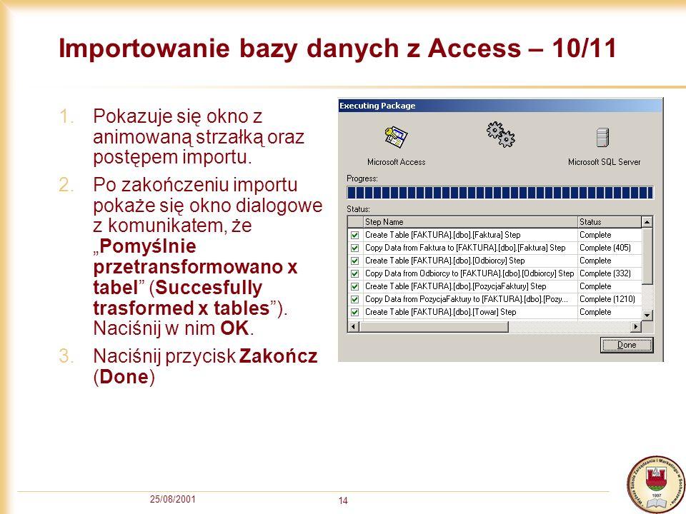 25/08/2001 14 Importowanie bazy danych z Access – 10/11 1.Pokazuje się okno z animowaną strzałką oraz postępem importu. 2.Po zakończeniu importu pokaż