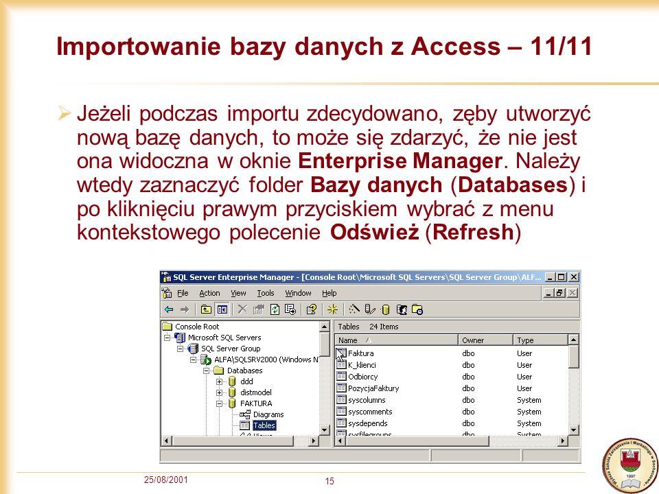 25/08/2001 15 Importowanie bazy danych z Access – 11/11 Jeżeli podczas importu zdecydowano, zęby utworzyć nową bazę danych, to może się zdarzyć, że ni