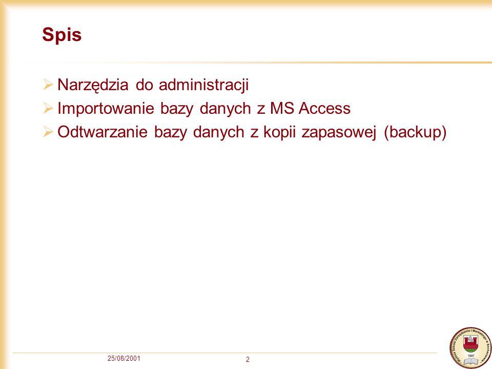 25/08/2001 2 Spis Narzędzia do administracji Importowanie bazy danych z MS Access Odtwarzanie bazy danych z kopii zapasowej (backup)