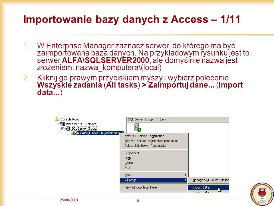 25/08/2001 5 Importowanie bazy danych z Access – 1/11 1.W Enterprise Manager zaznacz serwer, do którego ma być zaimportowana baza danych. Na przykłado