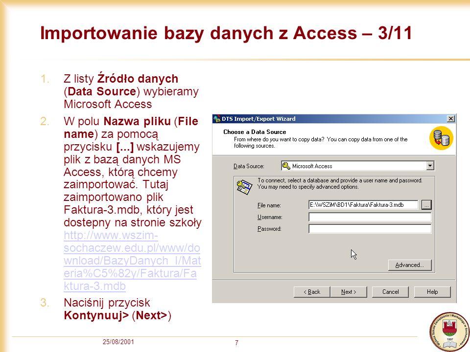 25/08/2001 8 Importowanie bazy danych z Access – 4/11 1.Na liście Baza danych (Database) wskazujemy bazę danych na serwerze MS SQL, do której chcemy zaimportować bazę danych MS Access.