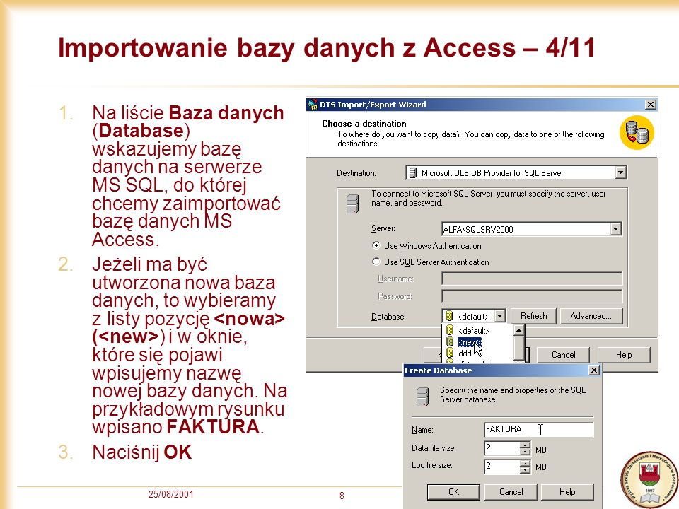 25/08/2001 8 Importowanie bazy danych z Access – 4/11 1.Na liście Baza danych (Database) wskazujemy bazę danych na serwerze MS SQL, do której chcemy z