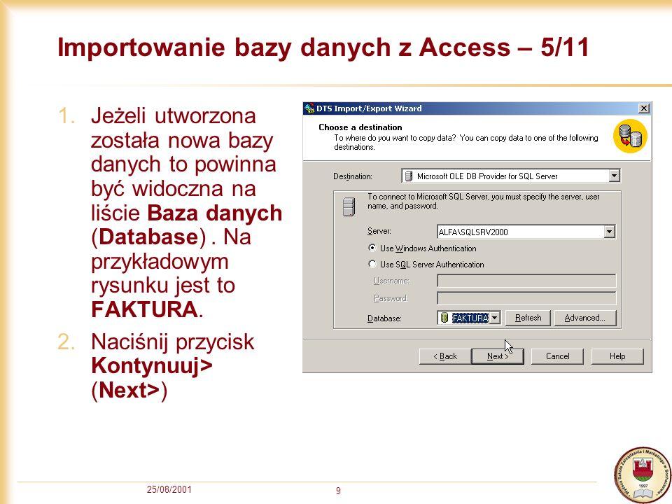 25/08/2001 9 Importowanie bazy danych z Access – 5/11 1.Jeżeli utworzona została nowa bazy danych to powinna być widoczna na liście Baza danych (Datab