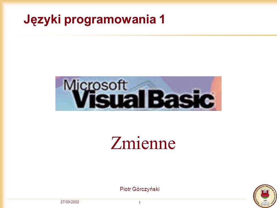 27/09/2002 1 Języki programowania 1 Piotr Górczyński Zmienne