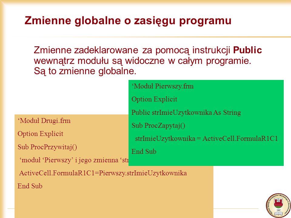 27/09/2002 10 Zmienne globalne o zasięgu programu Zmienne zadeklarowane za pomocą instrukcji Public wewnątrz modułu są widoczne w całym programie. Są