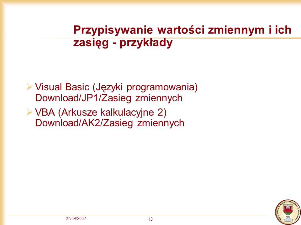 27/09/2002 13 Przypisywanie wartości zmiennym i ich zasięg - przykłady Visual Basic (Języki programowania) Download/JP1/Zasieg zmiennych VBA (Arkusze kalkulacyjne 2) Download/AK2/Zasieg zmiennych