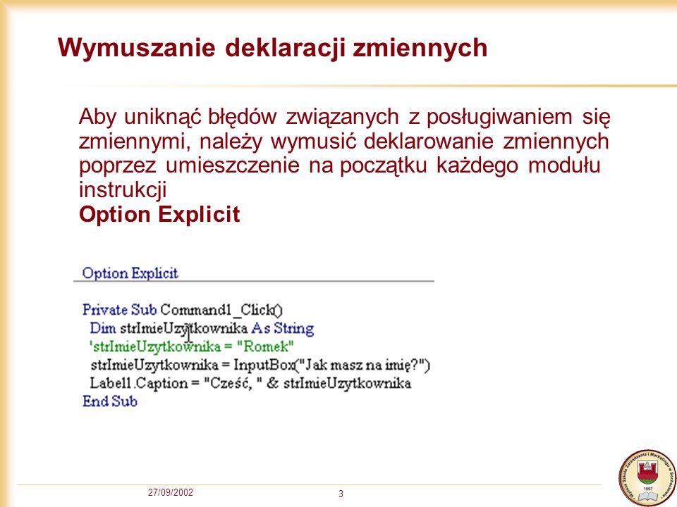 27/09/2002 3 Wymuszanie deklaracji zmiennych Aby uniknąć błędów związanych z posługiwaniem się zmiennymi, należy wymusić deklarowanie zmiennych poprze
