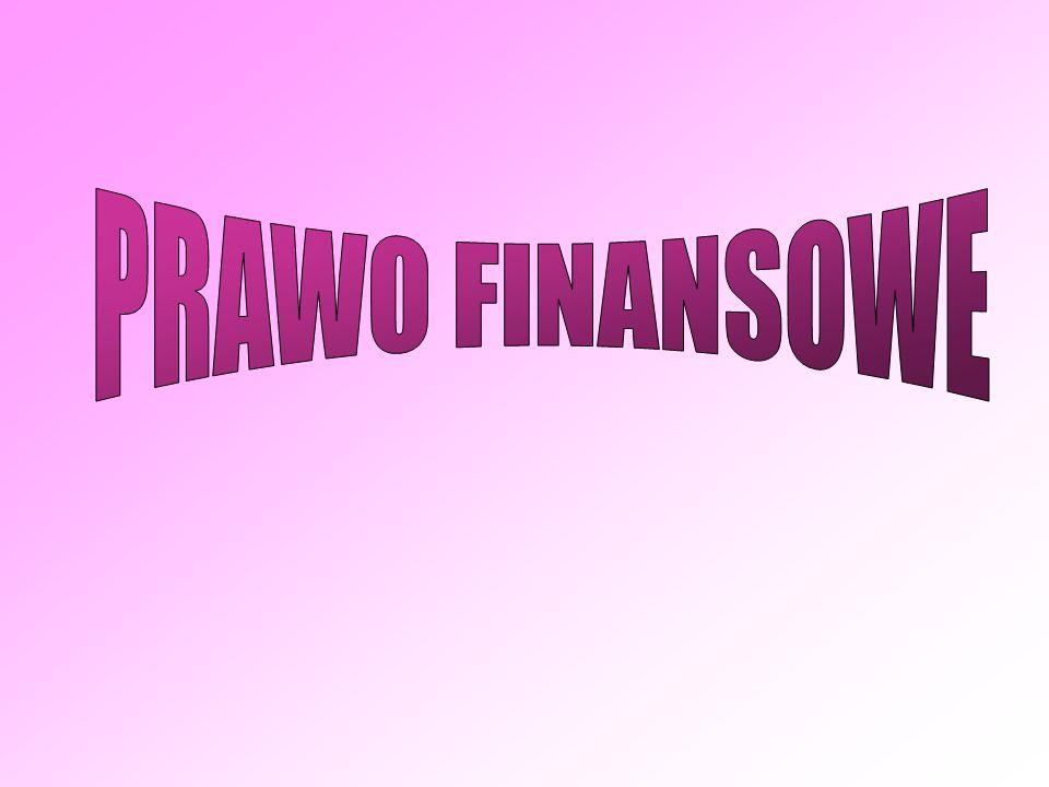 PRAWO FINANSOWE – jest to zespół norm prawnych, które określają uprawnienia i obowiązki związane z celami polityki państwa oraz tryb ich realizacji, a także formy odpowiedzialności prawnej