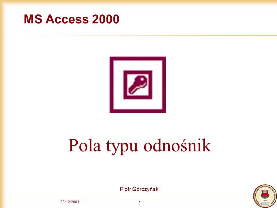 03/12/2003 1 MS Access 2000 Piotr Górczyński Pola typu odnośnik