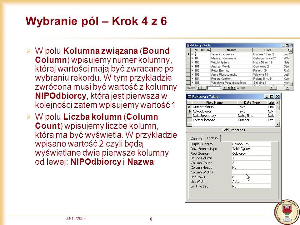 03/12/2003 8 Wybranie pól – Krok 4 z 6 W polu Kolumna związana (Bound Column) wpisujemy numer kolumny, której wartości mają być zwracane po wybraniu r