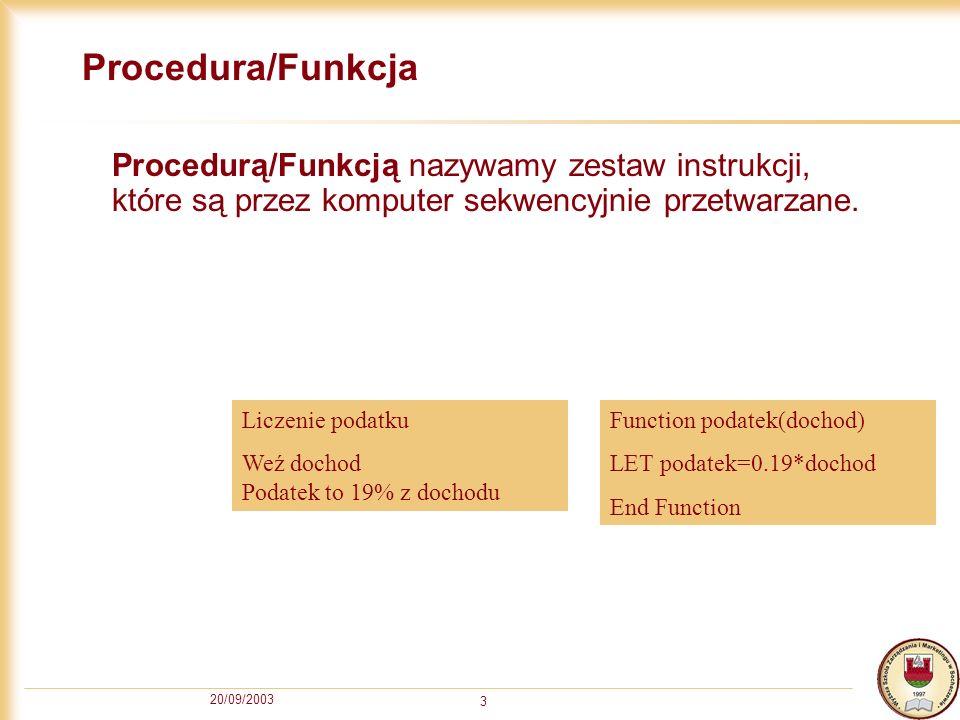 20/09/2003 3 Procedura/Funkcja Procedurą/Funkcją nazywamy zestaw instrukcji, które są przez komputer sekwencyjnie przetwarzane.