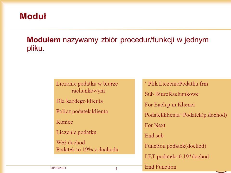 20/09/2003 4 Moduł Modułem nazywamy zbiór procedur/funkcji w jednym pliku.