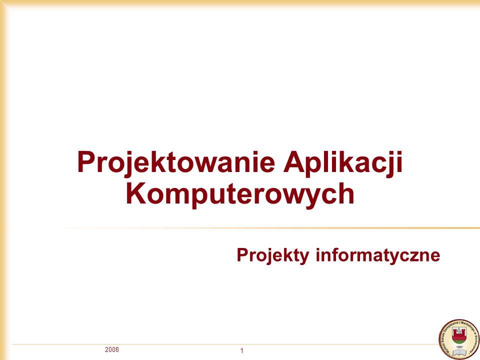 2008 1 Projektowanie Aplikacji Komputerowych Projekty informatyczne