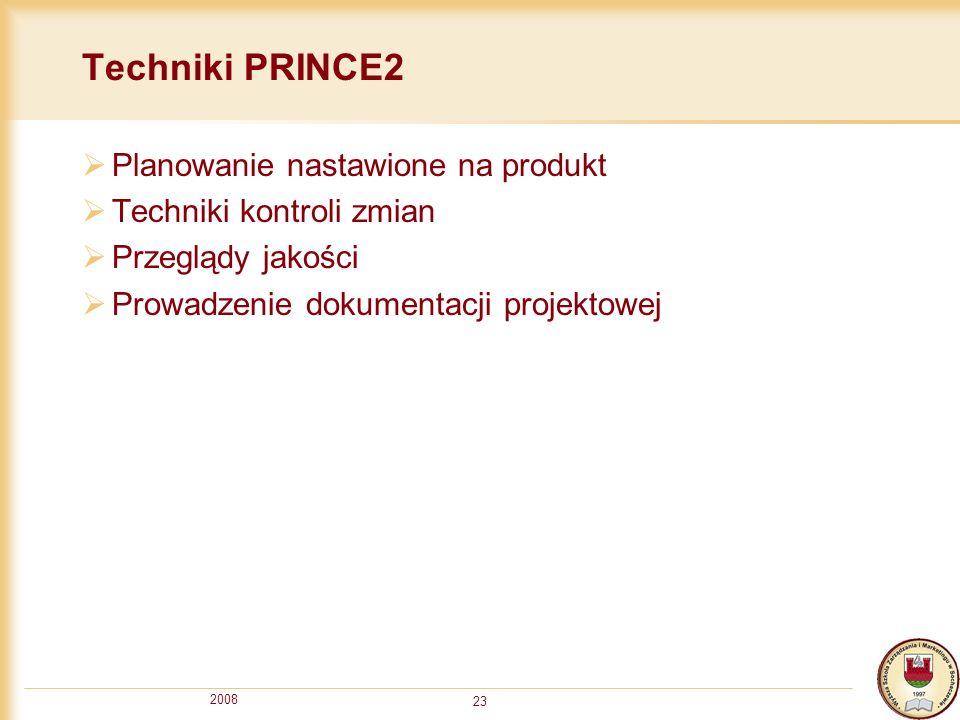 2008 23 Techniki PRINCE2 Planowanie nastawione na produkt Techniki kontroli zmian Przeglądy jakości Prowadzenie dokumentacji projektowej