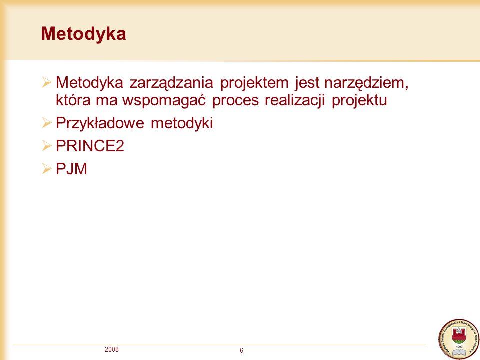 2008 6 Metodyka Metodyka zarządzania projektem jest narzędziem, która ma wspomagać proces realizacji projektu Przykładowe metodyki PRINCE2 PJM