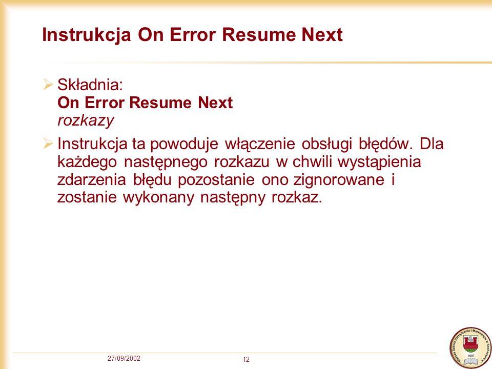 27/09/2002 12 Instrukcja On Error Resume Next Składnia: On Error Resume Next rozkazy Instrukcja ta powoduje włączenie obsługi błędów.